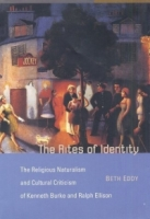The Rites of Identity : The Religious Naturalism and Cultural Criticism of Kenneth Burke and Ralph Ellison артикул 7576d.