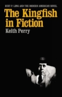 The Kingfish in Fiction: Huey P Long and the Modern American Novel (Southern Literary Studies) артикул 7580d.