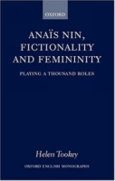 Anais Nin, Fictionality and Femininity: Playing a Thousand Roles (Oxford English Monographs) артикул 7590d.
