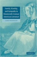 Family, Kinship, and Sympathy in Nineteenth-Century American Literature (Cambridge Studies in American Literature and Culture) артикул 7593d.