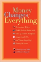 Money Changes Everything: Twenty-Two Writers Tackle the Last Taboo with Tales of Sudden Windfalls, Staggering Debts, and Other Surprising Turns of Fortune артикул 7609d.