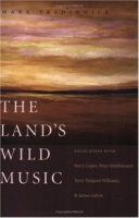 The Land's Wild Music : Encounters with Barry Lopez, Peter Matthiessen, Terry Tempest William, and James Galvin артикул 7620d.