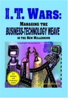 I T Wars: Managing the Business-Technology Weave in the New Millennium артикул 7637d.