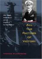 All the Factors of Victory: Admiral JOSEPH MASON REEVES AND THE ORIGINS OF CARRIER AIR POWER артикул 7641d.